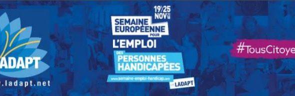 Semaine européenne pour l'emploi des personnes handicapées 19 au 25 novembre 2018 - www.ladapt.net