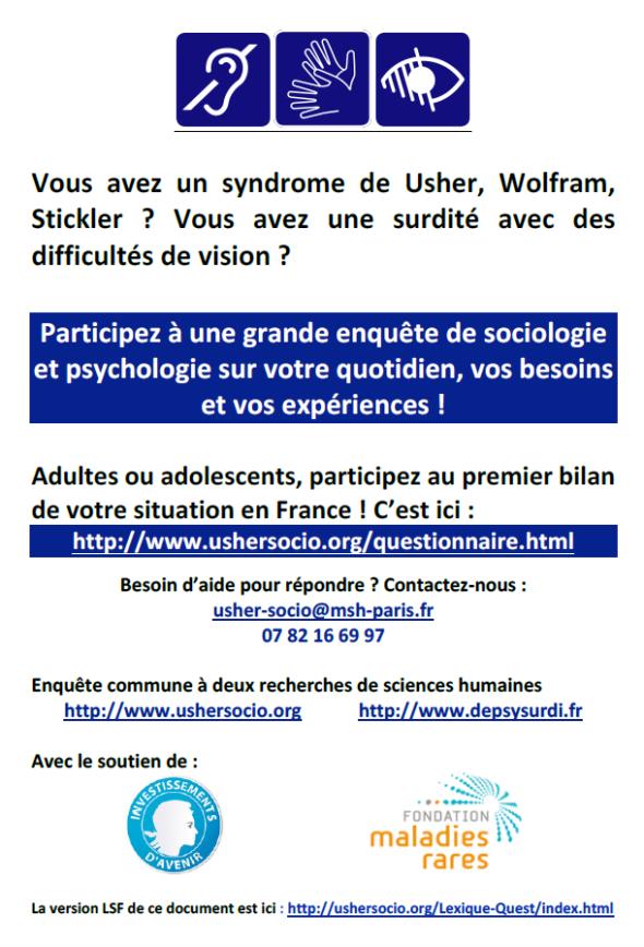 Vous avez un syndrome de Usher, Wofram, Stickler ? Vous avez une surdité avec des difficultés de vision ? Participez à l'Enquête de sociologie et psychologie : www.ushersocio.org/questionnaire.html ou conctact : usher-socio@msh-paris.fr au 07.82.16.69.97