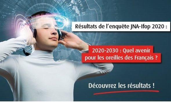 Résultats de l'enquête JNA-IFOP – 2020-2030 : quels avenir pour les oreilles des français ?