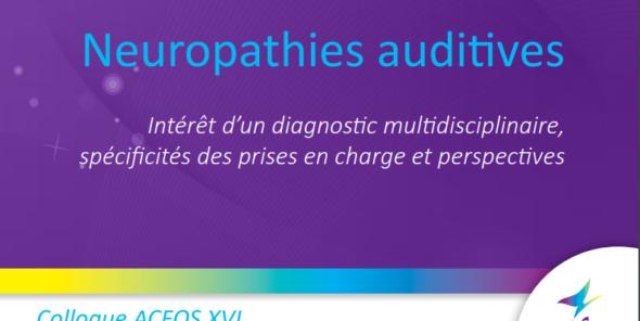 Colloque ACFOS Neuropathies auditives 14 et 15 novembre 2019 à Paris