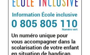 Ecole inclusive - Information école inclusive : 0 805 805 110 - un numéro unique pour vous accompagner dans la scolarisation de votre enfant en situation de handicap