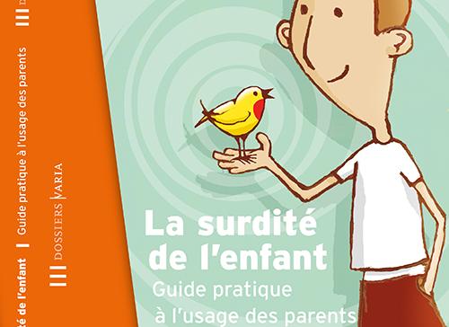 La surdité de l'enfant, Guide pratique à l'usage des parents - INPES