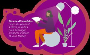 plus de 40 modules proposés pendant 4 demi-journées pour échanger, s'inspirer innover ou vous former