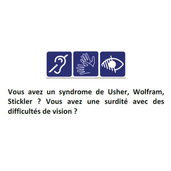 Vous avez un syndrome de Usher, Wolfram, Stickler ? Vous avez une surdité avec des difficultés de vision ?