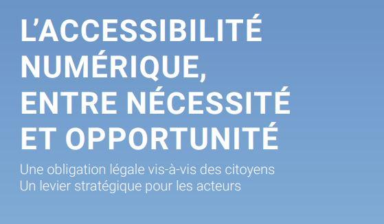L'accessibilité numérique, entre nécessité et opportunité - Une obligation légale vis-à-vis des citoyens Un levier stratégique pour les acteurs